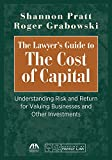 img - for The Lawyer's Guide to the Cost of Capital: Understanding Risk and Return for Valuing Businesses and Other Investments book / textbook / text book