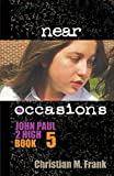 Near Occasions (John Paul 2 High Book 5)