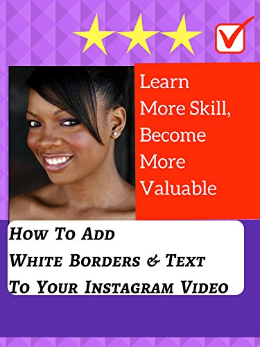 Learn More Skill, Become More Valuable: How To Add White Borders & Text To Your Instagram Video