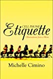Cell Phone Etiquette: Observations from a Mom Michelle Cimino