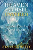 Heaven and Hell Unveiled: Updates from the World of Spirit. (English Edition)
