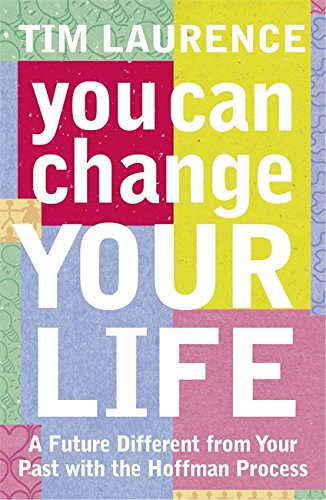 You Can Change Your Life: A Future Different from Your Past with the Hoffman Process