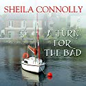A Turn for the Bad: County Cork Mystery Series #4 Audiobook by Sheila Connolly Narrated by Amy Rubinate