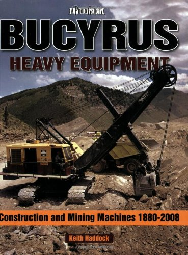 Bucyrus Heavy Equipment  Construction and Mining Machines 1880-2008 Photo Gallery (A Photo Gallery)