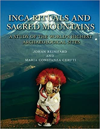 Inca Rituals and Sacred Mountains: A Study of the World's Highest Archaeological Sites (Cotsen Monograph)