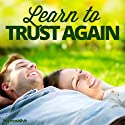 Learn to Trust Again Hypnosis: Find the Strength to Rely on Others, with Hypnosis Speech by  Hypnosis Live Narrated by  Hypnosis Live