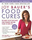 Joy Bauer&#039;s Food Cures: Eat Right to Get Healthier, Look Younger, and Add Years to Your Life