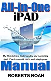 All-in-One iPad Manual: The #1 Solution to Understanding and maximizing Apple iPad devices with 100% made simple guide. (Simplified Manual Book 2)