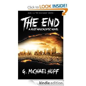The End: A Post Apocalyptic Novel G Michael Hopf