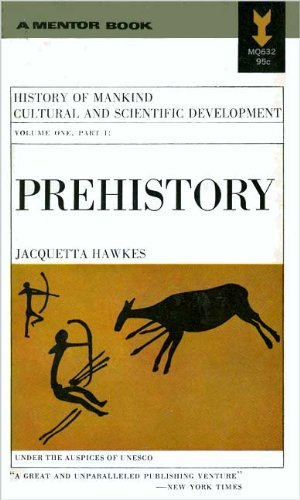 Prehistory: History of Mankind Cultural and Scientific Development, Vol 1, Part 1, Jacquetta Hawkes