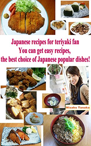 Japanese Recipes For Teriyaki Fan: You can get easy receipes, the best choice of Japanese popular dishes! by Misako Tanaka