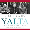 Yalta: The Price of Peace Audiobook by S. M. Plokhy Narrated by Henry Strozier