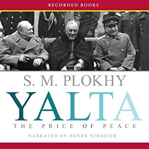 Yalta: The Price of Peace | [S. M. Plokhy]