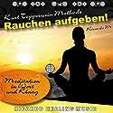 Rauchen Aufgeben! (Meditation in Wort und Klang) Hörbuch von Ricardo M. Gesprochen von: Ricardo M.