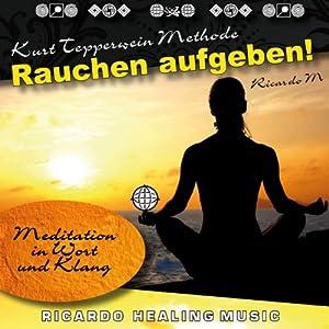 Rauchen Aufgeben! (Meditation in Wort und Klang) Hörbuch