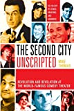 The Second City Unscripted: Revolution and Revelation at the World-Famous Comedy Theater