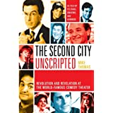 The Second City Unscripted: Revolution and Revelation at the World-Famous Comedy Theater ~ Mike Thomas
