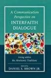 img - for A Communication Perspective on Interfaith Dialogue: Living Within the Abrahamic Traditions book / textbook / text book