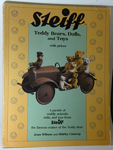 Steiff: Teddy Bears, Dolls, and Toys With Prices, A parade of cuddly animals, dols, and toys from Steiff the famous maker of the Teddy Bear by Jean Wilson (1984-03-02)