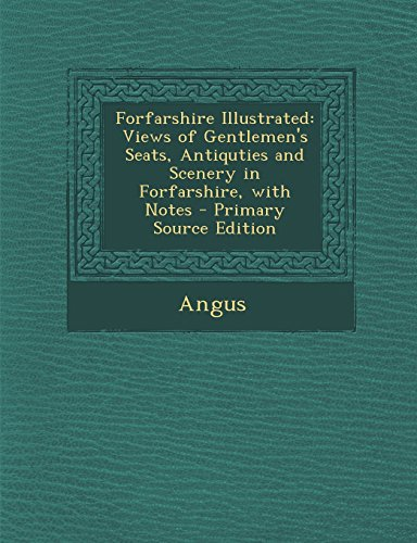 Forfarshire Illustrated: Views of Gentlemen's Seats, Antiquties and Scenery in Forfarshire, with Notes - Primary Source Edition