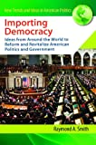 Importing Democracy: Ideas from Around the World to Reform and Revitalize American Politics and Government (New Trends and Ideas in American Politics)