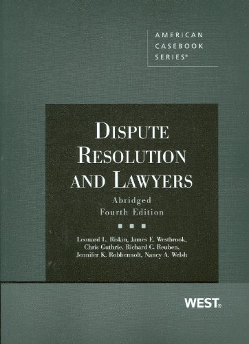 Dispute Resolution and Lawyers, Abridged 4th Edition...