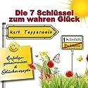 Die 7 Schlüssel zum wahren Glück (Erfolgsgeheimisse und Glücksrezepte) Hörbuch von Kurt Tepperwein Gesprochen von: Kurt Tepperwein