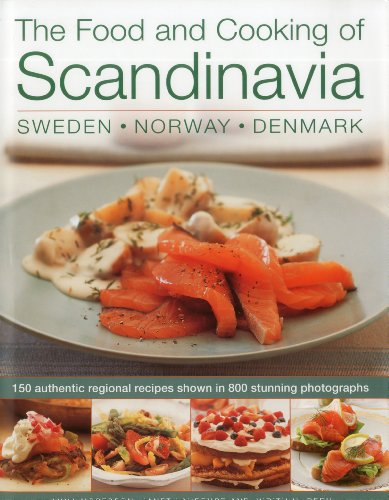The Food and Cooking of Scandinavia: Sweden, Norway & Denmark: 150 Authentic Regional Recipes shown in 800 stunning photographs by Anne Mosesson, Janet Laurence, Judith Dern