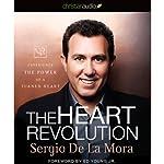 Heart Revolution: Experience the Power of a Turned Heart | Sergio de La Mora