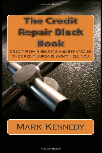 The Credit Repair Black Book: Credit Repair Secrets and Strategies the Credit Bureaus Won't Tell You