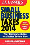 J.K. Lassers Small Business Taxes 2014: Your Complete Guide to a Better Bottom Line