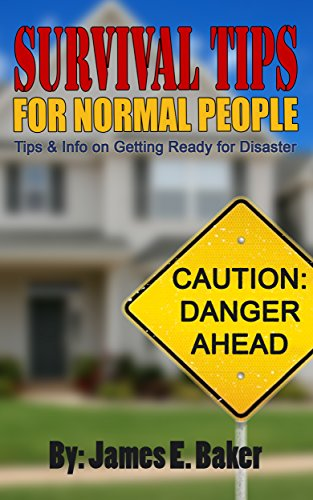 Survival Tips for Normal People: Tips and Info on Getting Ready for Disaster
