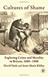 img - for Cultures of Shame: Exploring Crime and Morality in Britain 1600-1900 book / textbook / text book
