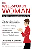The Well-spoken Woman: Your Guide to Looking and Sounding Better in Any Situation