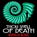 Thou Shell of Death: Nigel Strangeways, Book 2 Audiobook by Nicholas Blake Narrated by Kris Dyer
