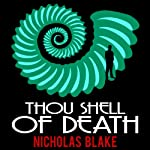 Thou Shell of Death: Nigel Strangeways, Book 2 (       UNABRIDGED) by Nicholas Blake Narrated by Kris Dyer