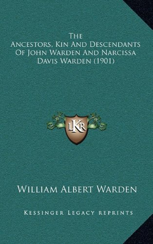 The Ancestors, Kin and Descendants of John Warden and Narcissa Davis Warden (1901)