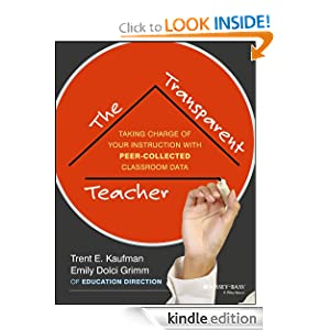 The Transparent Teacher Taking Charge of Your Instruction with Peer-Collected Classroom Data eBook Trent Kaufman Emily Grimm