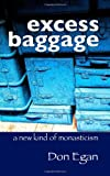 Don Egan excess baggage: a new kind of monasticism