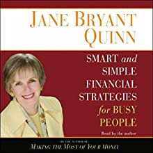 Smart and Simple Financial Strategies for Busy People | Livre audio Auteur(s) : Jane Bryant Quinn Narrateur(s) : Jane Bryant Quinn