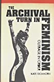 img - for The Archival Turn in Feminism: Outrage in Order book / textbook / text book