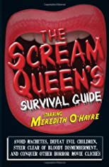 The scream queen's survival guide : avoid machetes, defeat evil children, steer clear of bloody dismemberment, and conquer other horror movie clichés
