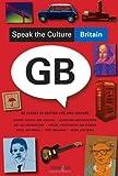 Speak the Culture, Britain: Be Fluent in British Life and Culture