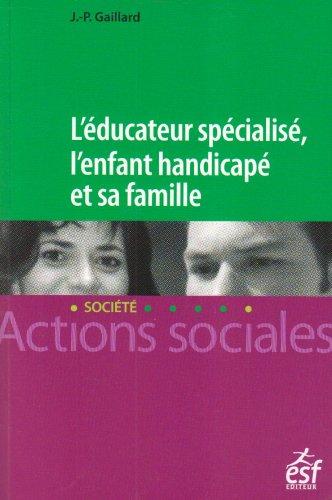 L'EDUCATEUR SPECIALISE , L'ENFANT HANDICAPE ET SA FAMILLE