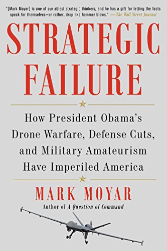 strategic-failure-how-president-obamas-drone-warfare-defense-cuts-and-military-amateurism-have-imper