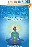 Chakra Awakening - A Beginners Guide to the Chakras (Auras and Chakras Book 2)