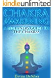 Chakra Awakening - A Beginners Guide to the Chakras (Auras and Chakras Book 2)