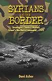Syrians at the Border: Strategies- Tactics- Battles, Israel's Northern Command- 1973 (Military History)
