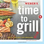 WEBERS TIME TO GRILL : GET IN GET OUT...