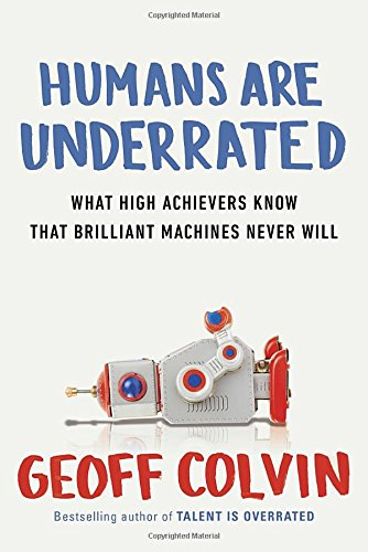 Humans Are Underrated: What High Achievers Know That Brilliant Machines Never Will (What Are Ca compare prices)